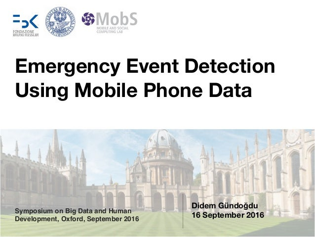 Didem Gündoğdu 16 September 2016 Emergency Event Detection Using Mobile Phone Data Symposium on Big Data and Human Develop...