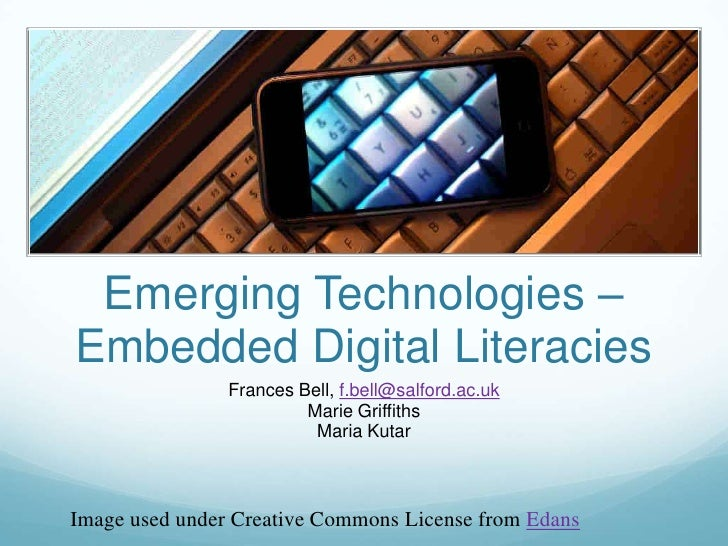 Emerging Technologies – Embedded Digital Literacies                 Frances Bell, f.bell@salford.ac.uk                    ...