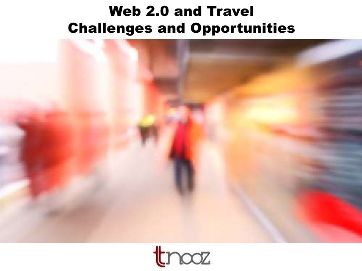Web 2.0 and Travel<br />Challenges and Opportunities<br />