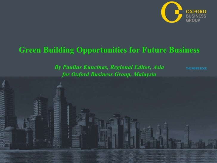 Green Building Opportunities for Future Business         By Paulius Kuncinas, Regional Editor, Asia            for Oxford ...