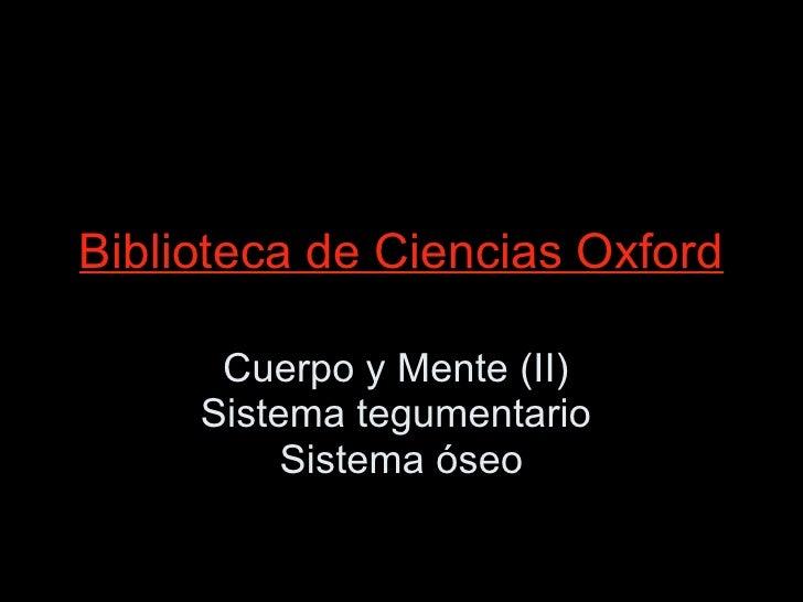 Biblioteca de Ciencias Oxford Cuerpo y Mente (II)  Sistema tegumentario  Sistema óseo