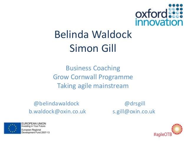 Belinda Waldock  Simon Gill  Business Coaching  Grow Cornwall Programme  Taking agile mainstream  @belindawaldock @drsgill...