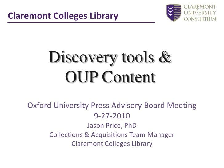 Claremont Colleges Library<br />Discovery tools & <br />OUP Content<br />Oxford University Press Advisory Board Meeting 9-...