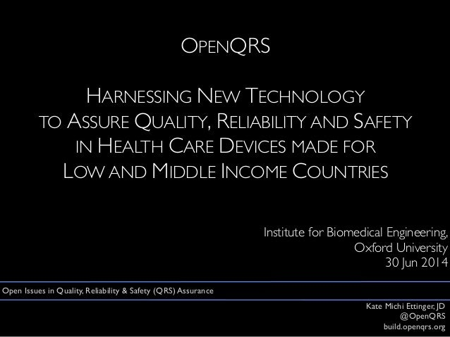 OPENQRS  HARNESSING NEW TECHNOLOGY  TO ASSURE QUALITY, RELIABILITY AND SAFETY  IN HEALTH CARE DEVICES MADE FOR  LOW AND MI...