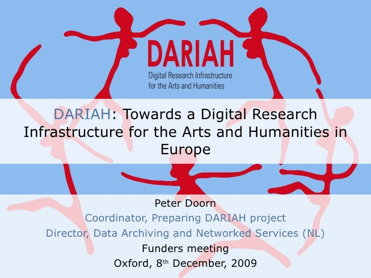DARIAH : Towards a Digital Research Infrastructure for the Arts and Humanities in Europe Peter Doorn Coordinator, Preparin...