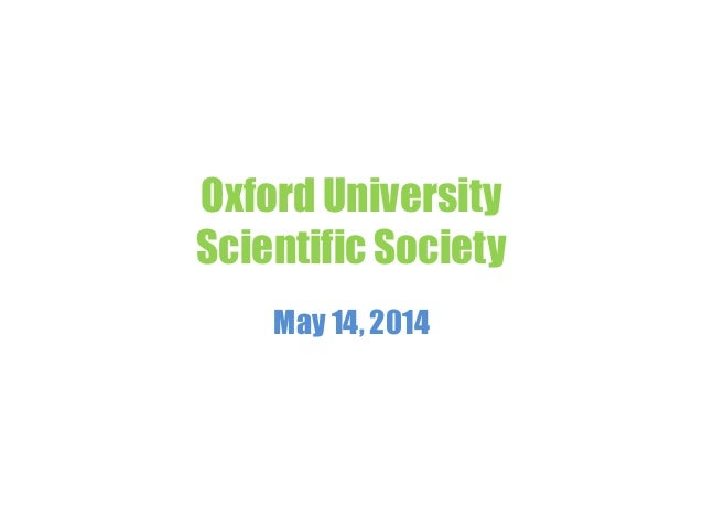 Oxford University Scientific Society May 14, 2014