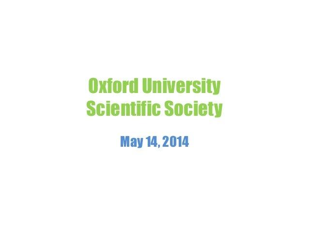 Oxford University Scientific Society May 14, 2014