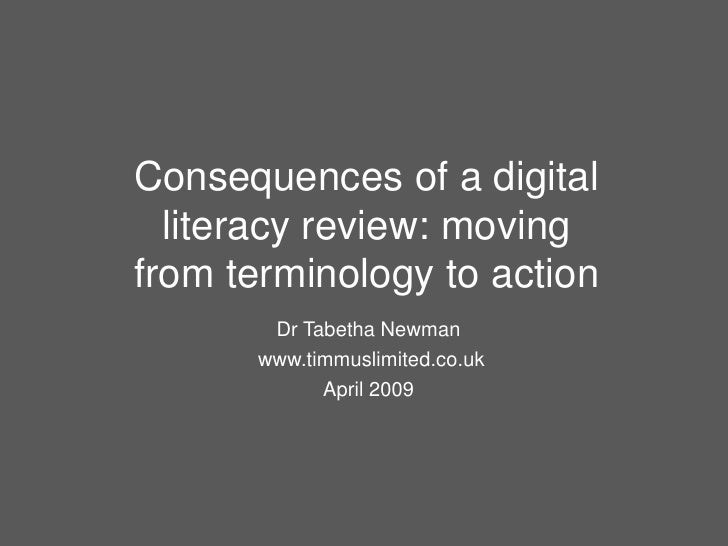 Consequences of a digital literacy review: moving from terminology to action Dr Tabetha Newman www.timmuslimited.co.uk Apr...