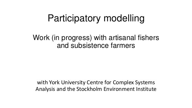 Participatory modelling Work (in progress) with artisanal fishers and subsistence farmers with York University Centre for ...