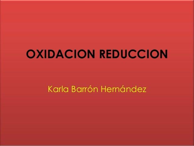 OXIDACION REDUCCION  Karla Barrón Hernández
