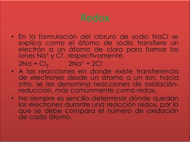 Redox• En la formulación del cloruro de sodio NaCl se  explico como el átomo de sodio transfiere un  electrón a un átomo d...