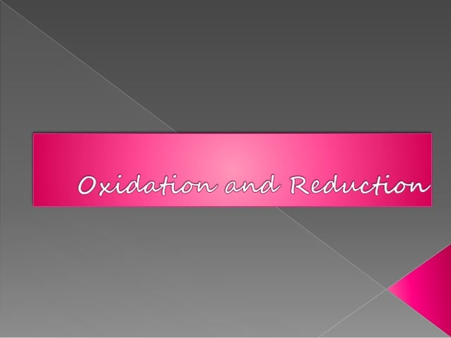  Oxidation and Reduction  Oxidizing and Reducing agent  Process of Oxidation