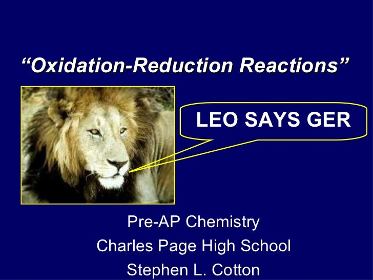 """ Oxidation-Reduction Reactions"" LEO SAYS GER Pre-AP Chemistry Charles Page High School Stephen L. Cotton"
