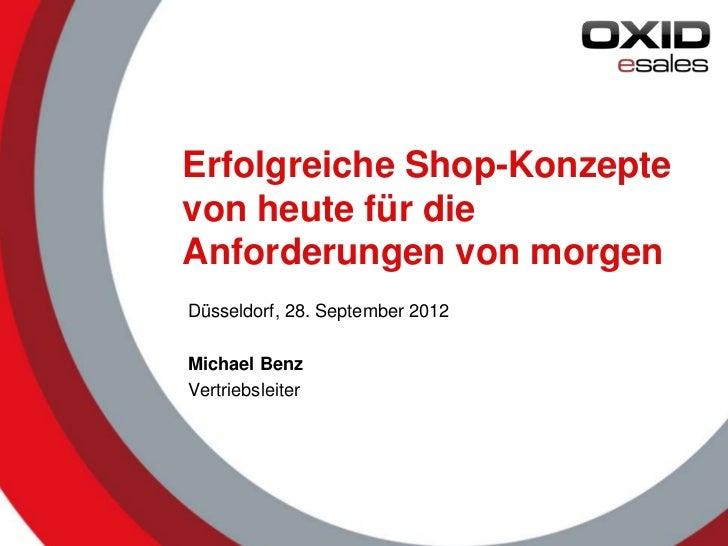 Erfolgreiche Shop-Konzeptevon heute für dieAnforderungen von morgenDüsseldorf, 28. September 2012Michael BenzVertriebsleit...