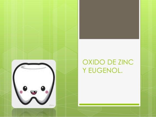 OXIDO DE ZINC Y EUGENOL.