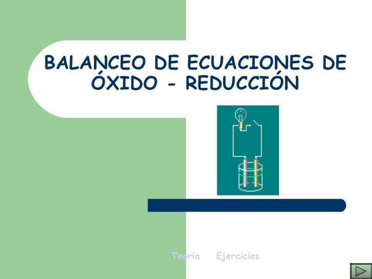 BALANCEO DE ECUACIONES DE ÓXIDO - REDUCCIÓN Teoría   Ejercicios