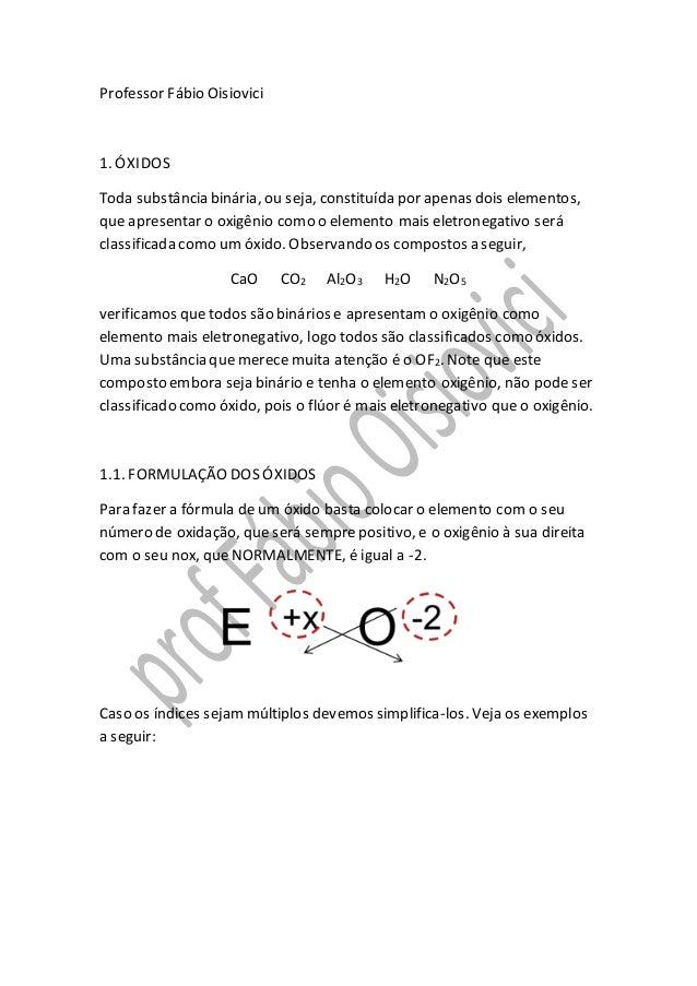 Professor Fábio Oisiovici 1. ÓXIDOS Toda substância binária, ou seja, constituída por apenas dois elementos, que apresenta...
