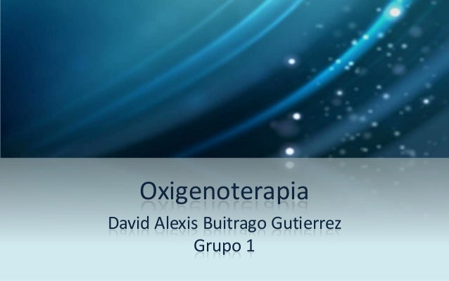 OxigenoterapiaDavid Alexis Buitrago Gutierrez           Grupo 1