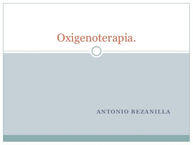 ANTONIO BEZANILLAOxigenoterapia.