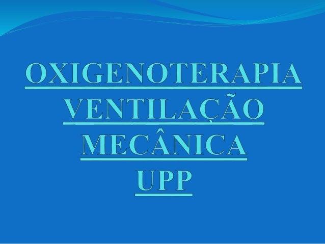 Introdução:  A oxigenoterapia é a administração de oxigênio numa concentração maior do que a encontrada na atmosfera ambi...
