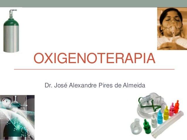 OXIGENOTERAPIADr. José Alexandre Pires de Almeida