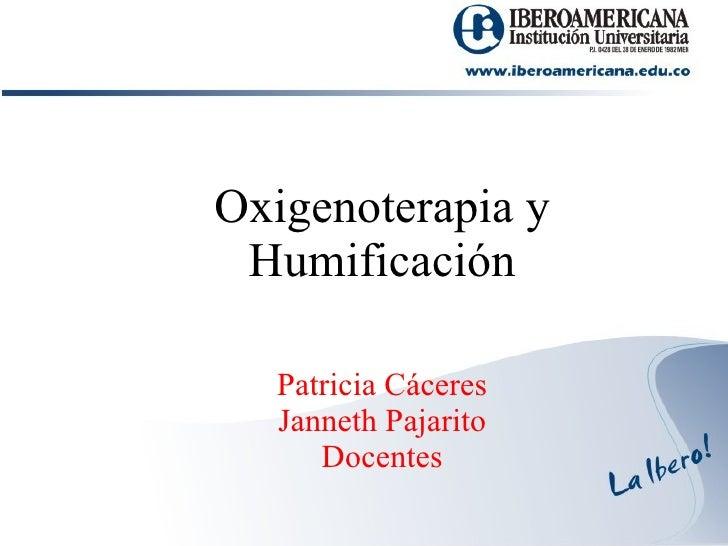 Patricia Cáceres Janneth Pajarito Docentes Oxigenoterapia y Humificación