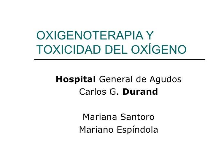 OXIGENOTERAPIA YTOXICIDAD DEL OXÍGENO  HospitalGeneraldeAgudos      CarlosG.Durand       MarianaSantoro      Mariano...