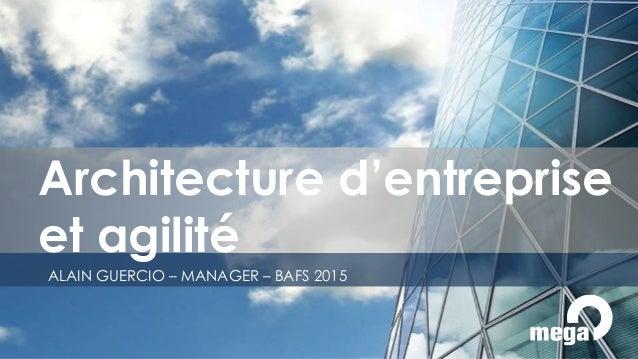 ALAIN GUERCIO – MANAGER – BAFS 2015 Architecture d'entreprise et agilité
