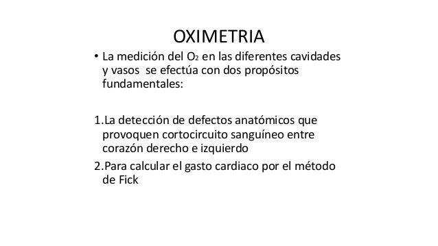 OXIMETRIA • La medición del O2 en las diferentes cavidades y vasos se efectúa con dos propósitos fundamentales: 1.La detec...