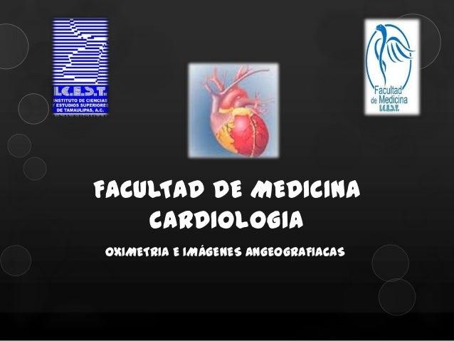 FACULTAD DE MEDICINA    CARDIOLOGIAOXIMETRIA E IMÁGENES ANGEOGRAFIACAS