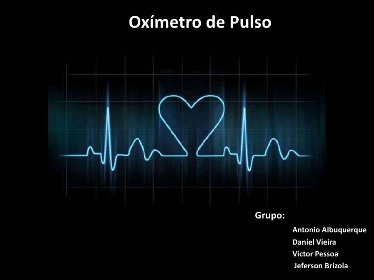 Oxímetro de Pulso<br />Grupo:<br />Antonio Albuquerque<br />Daniel Vieira<br />Victor Pessoa<br />Jeferson Brizola<br />