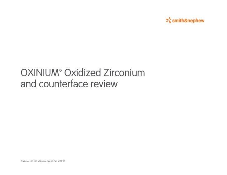 OXINIUM™ Oxidized Zirconiumand counterface review™Trademark of Smith & Nephew. Reg. US Pat. & TM Off.