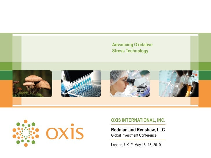 Advancing Oxidative Stress Technology     OXIS INTERNATIONAL, INC. Rodman and Renshaw, LLC Global Investment Conference  L...