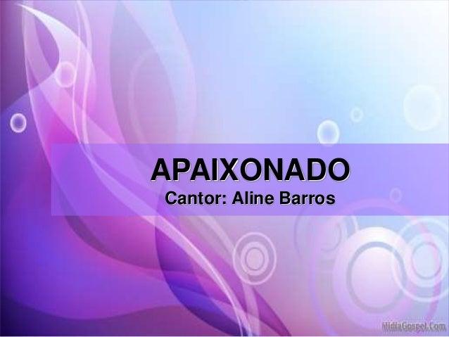 APAIXONADO Cantor: Aline Barros