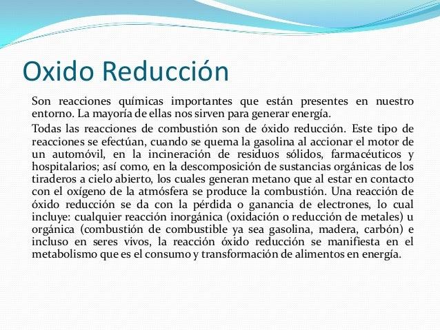 Oxido ReducciónSon reacciones químicas importantes que están presentes en nuestroentorno. La mayoría de ellas nos sirven p...