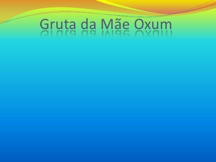 Gruta da Mãe Oxum <br />