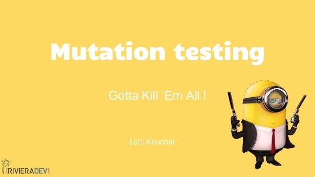 Mutation testing Gotta Kill 'Em All ! Loïc Knuchel