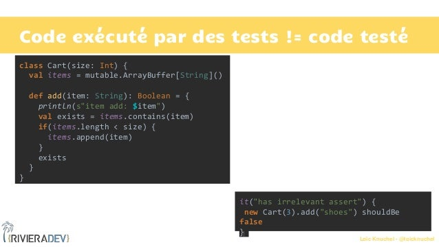 """Loïc Knuchel - @loicknuchel Code exécuté par des tests != code testé it(""""has irrelevant assert"""") { new Cart(3).add(""""shoes""""..."""