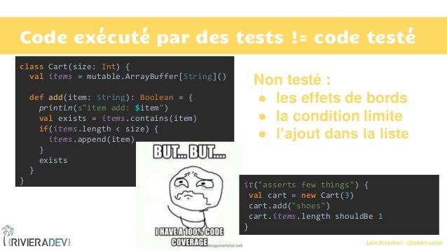 Loïc Knuchel - @loicknuchel Code exécuté par des tests != code testé class Cart(size: Int) { val items = mutable.ArrayBuff...