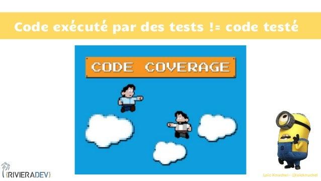 Loïc Knuchel - @loicknuchel Code exécuté par des tests != code testé