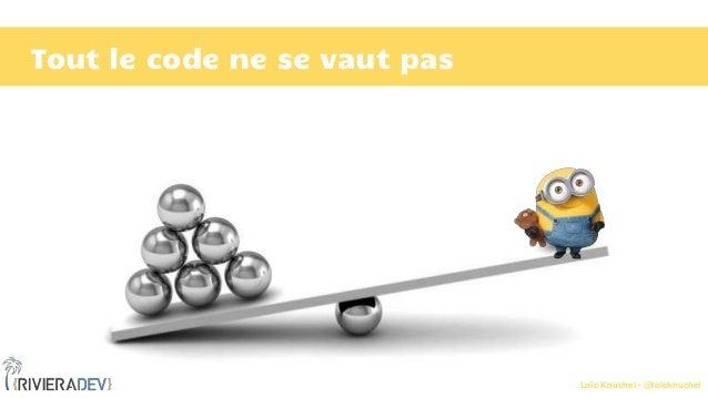 Loïc Knuchel - @loicknuchel Tout le code ne se vaut pas