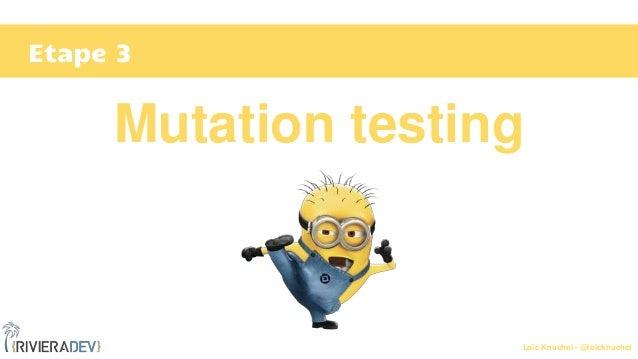 Loïc Knuchel - @loicknuchel Etape 3 Mutation testing