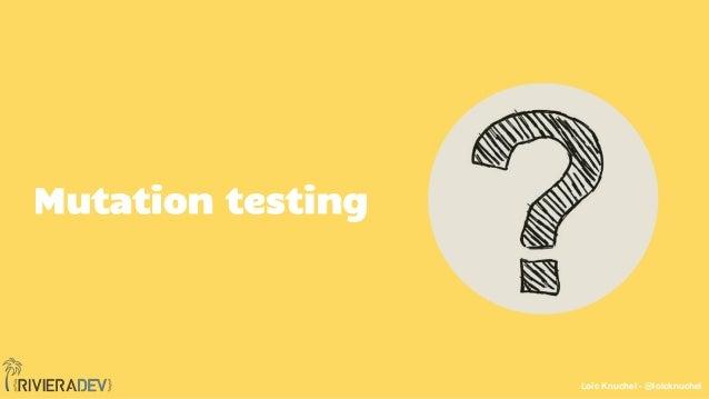 Loïc Knuchel - @loicknuchel Mutation testing