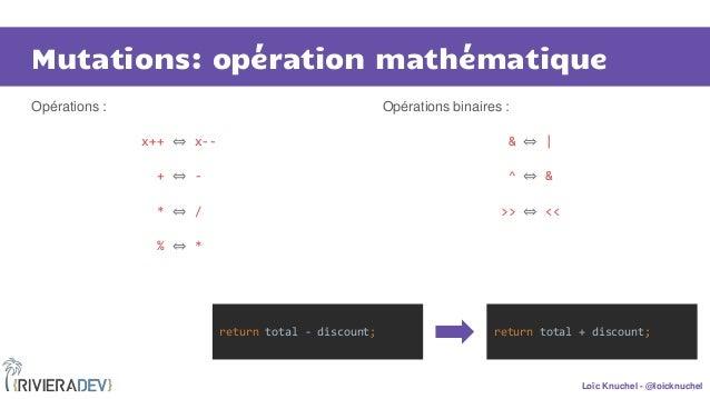 Loïc Knuchel - @loicknuchel Mutations: opération mathématique Opérations : x++ ⇔ x-- + ⇔ - * ⇔ / % ⇔ * Opérations binaires...
