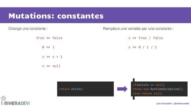 Loïc Knuchel - @loicknuchel Mutations: constantes Change une constante : true ⇔ false 0 ⇔ 1 x ⇔ x + 1 x ⇔ null Remplace un...