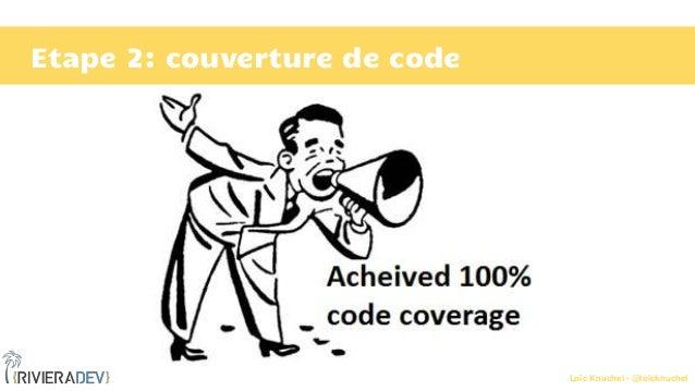 Loïc Knuchel - @loicknuchel Etape 2: couverture de code