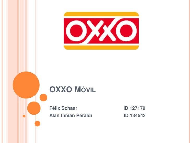 OXXO Móvil<br />Félix Schaar                                   ID 127179<br />Alan InmanPeraldi  ID 134543<br />