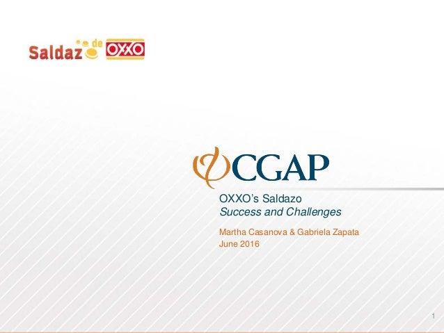 OXXO's Saldazo Success and Challenges Martha Casanova & Gabriela Zapata June 2016 1