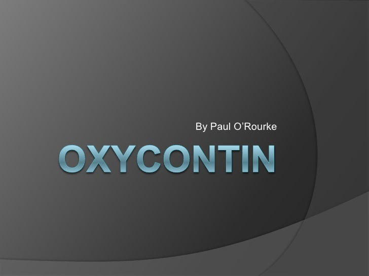 Oxycontin<br />By Paul O'Rourke<br />