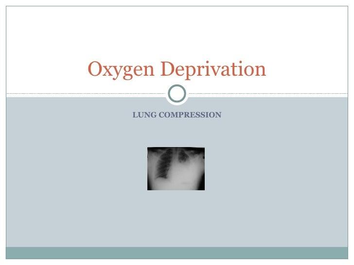LUNG COMPRESSION Oxygen Deprivation